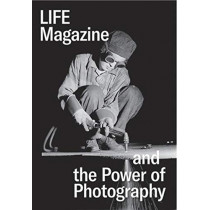 Life Magazine and the Power of Photography by Katherine A. Bussard, 9780300250886