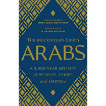 Arabs: A 3,000-Year History of Peoples, Tribes and Empires by Tim Mackintosh-Smith, 9780300251630