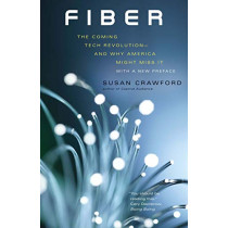 Fiber: The Coming Tech Revolution-and Why America Might Miss It by Susan Crawford, 9780300251777