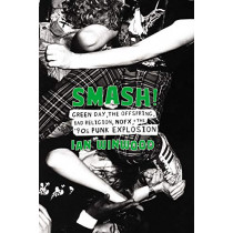 Smash!: Green Day, The Offspring, Bad Religion, NOFX, and the '90s Punk Explosion by Ian Winwood, 9780306902741