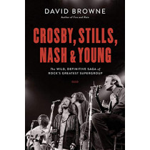 Crosby, Stills, Nash and Young: The Wild, Definitive Saga of Rock's Greatest Supergroup by David Browne, 9780306903281