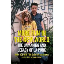 More Fun in the New World: The Unmaking and Legacy of L.A. Punk by John Doe, 9780306922121