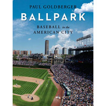 Baseball in the American City: Baseball, Ballparks, and the American City by Paul Goldberger, 9780307701541