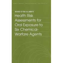 Review of the U.S. Army's Health Risk Assessments for Oral Exposure to Six Chemical-Warfare Agents by Subcommittee on Chronic Reference Doses for Selected Chemical Warfare Agents, 9780309065986