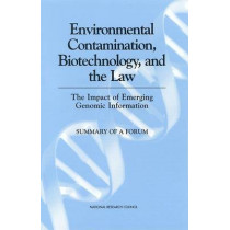 Environmental Contamination, Biotechnology, and the Law: The Impact of Emerging Genomic Information: Summary of a Forum by Board on Life Sciences, 9780309074186