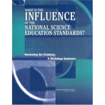 What is the Influence of the National Science Education Standards?: Reviewing the Evidence, A Workshop Summary by David Hill, 9780309087438