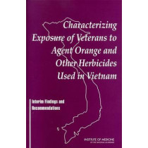 Characterizing Exposure of Veterans to Agent Orange and Other Herbicides Used in Vietnam: Interim Findings and Recommendations by Institute of Medicine, 9780309089432