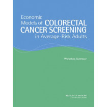Economic Models of Colorectal Cancer Screening in Average-Risk Adults: Workshop Summary by Board on Science, Technology, and Economic Policy, 9780309095396