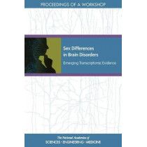 Sex Differences in Brain Disorders: Emerging Transcriptomic Evidence: Proceedings of a Workshop by National Academies of Sciences, Engineering, and Medicine, 9780309265102