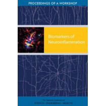 Biomarkers of Neuroinflammation: Proceedings of a Workshop by National Academies of Sciences, Engineering, and Medicine, 9780309463652