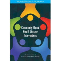 Community-Based Health Literacy Interventions: Proceedings of a Workshop by National Academies of Sciences, Engineering, and Medicine, 9780309466677
