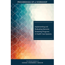 Implementing and Evaluating Genomic Screening Programs in Health Care Systems: Proceedings of a Workshop by National Academies of Sciences, Engineering, and Medicine, 9780309473415