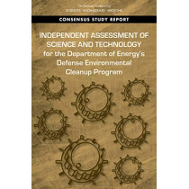 Independent Assessment of Science and Technology for the Department of Energy's Defense Environmental Cleanup Program by National Academies of Sciences, Engineering, and Medicine, 9780309487757