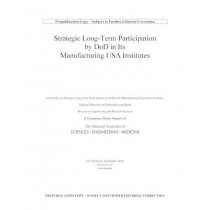 Strategic Long-Term Participation by DoD in Its Manufacturing USA Institutes by National Academies of Sciences, Engineering, and Medicine, 9780309491389