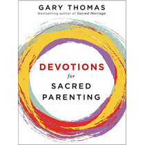 Devotions for Sacred Parenting by Gary L. Thomas, 9780310090694
