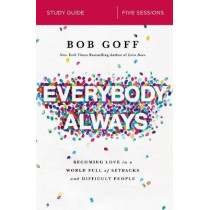Everybody, Always Study Guide: Becoming Love in a World Full of Setbacks and Difficult People by Bob Goff, 9780310095330