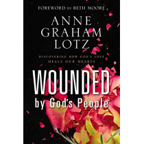 Wounded by God's People: Discovering How God's Love Heals Our Hearts by Anne Graham Lotz, 9780310338321