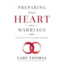 Preparing Your Heart for Marriage: Devotions for Engaged Couples by Gary L. Thomas, 9780310345961