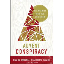 Advent Conspiracy: Making Christmas Meaningful (Again) by Rick McKinley, 9780310353461