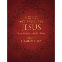 Fixing My Eyes on Jesus: Daily Moments in His Word by Anne Graham Lotz, 9780310451891