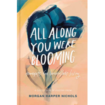 All Along You Were Blooming: Thoughts for Boundless Living by Morgan Harper Nichols, 9780310454076