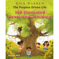The Purpose Driven Life 100 Illustrated Devotions for Children by Rick Warren, 9780310766742