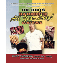 Dr. BBQ's Barbecue All Year Long! Cookbook by Ray Lampe, 9780312349578