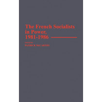The French Socialists in Power, 1981-1986 by Patrick McCarthy, 9780313254079