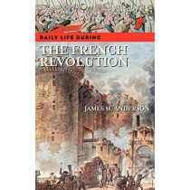 Daily Life during the French Revolution by James M. Anderson, 9780313336836