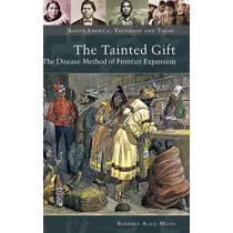 The Tainted Gift: The Disease Method of Frontier Expansion by Barbara Alice Mann, 9780313353383