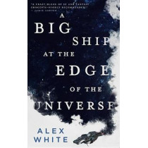 A Big Ship at the Edge of the Universe by Alex White, 9780316412063