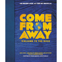 Come from Away: Welcome to the Rock: An Inside Look at the Hit Musical by Irene Sankoff, 9780316422222