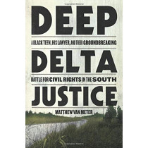 Deep Delta Justice: A Black Teen, His Lawyer, and Their Groundbreaking Battle for Civil Rights in the South by Matthew Van Meter, 9780316435031