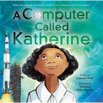 A Computer Called Katherine: How Katherine Johnson Helped Put America on the Moon by Suzanne Slade, 9780316435178