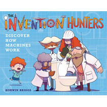 The Invention Hunters Discover How Machines Work by Korwin Briggs, 9780316436793