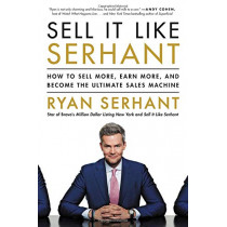 Sell It Like Serhant: How to Sell More, Earn More, and Become the Ultimate Sales Machine by Ryan Serhant, 9780316449571