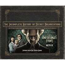 The Incomplete History of Secret Organizations: An Utterly Unreliable Account of Netflix's a Series of Unfortunate Events by Joe Tracz, 9780316451826