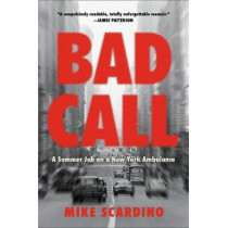 Bad Call: A Summer Job on a New York Ambulance by Mike Scardino, 9780316469616