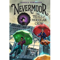 Nevermoor: The Trials of Morrigan Crow by Jessica Townsend, 9780316508889