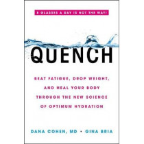 Quench: Beat Fatigue, Drop Weight, and Heal Your Body Through the New Science of Optimum Hydration by Dana Cohen, 9780316515665