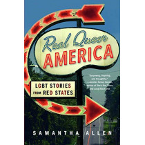 Real Queer America: LGBT Stories from Red States by Samantha Allen, 9780316516037