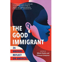 The Good Immigrant: 26 Writers Reflect on America by Nikesh Shukla, 9780316524230