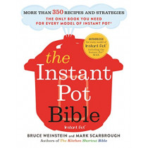 The Instant Pot Bible: More than 350 Recipes and Strategies: The Only Book You Need for Every Model of Instant Pot by Bruce Weinstein, 9780316524612