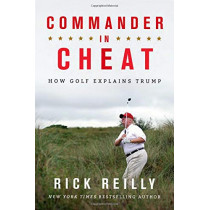Commander in Cheat: How Golf Explains Trump by Rick Reilly, 9780316528085
