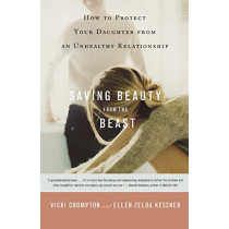 Saving Beauty from the Beast: How to Protect Your Daughter from an Unhealthy Relationship by V Crompton, 9780316735520