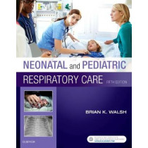 Neonatal and Pediatric Respiratory Care by Brian K. Walsh, 9780323479479
