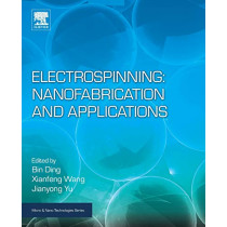 Electrospinning: Nanofabrication and Applications by Bin Ding, 9780323512701