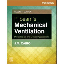Workbook for Pilbeam's Mechanical Ventilation: Physiological and Clinical Applications by J. M. Cairo, 9780323551267