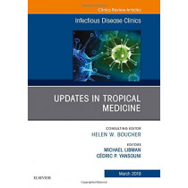 Updates in Tropical Medicine, An Issue of Infectious Disease Clinics of North America by Michael Libman, 9780323655118