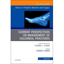 Current Perspectives on Management of Calcaneal Fractures, An Issue of Clinics in Podiatric Medicine and Surgery by Thomas S. Roukis, 9780323678216